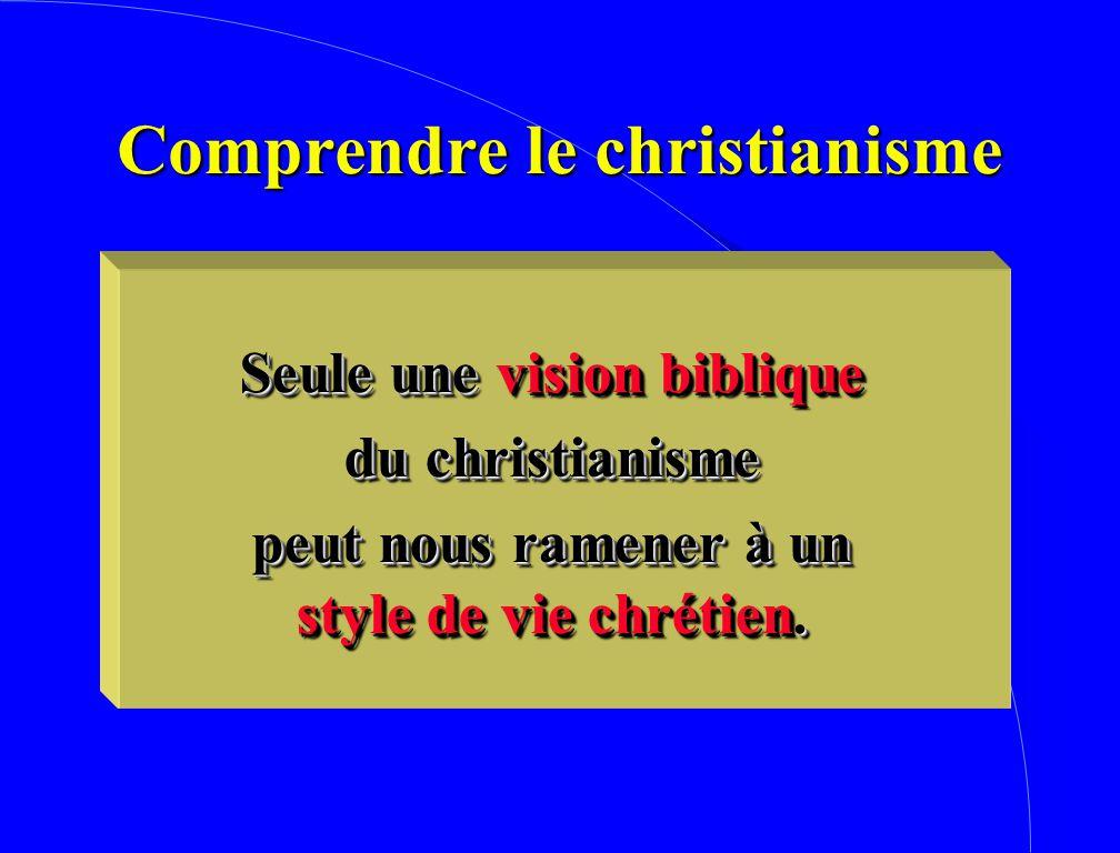 Seule une vision biblique du christianisme peut nous ramener à un style de vie chrétien. Seule une vision biblique du christianisme peut nous ramener