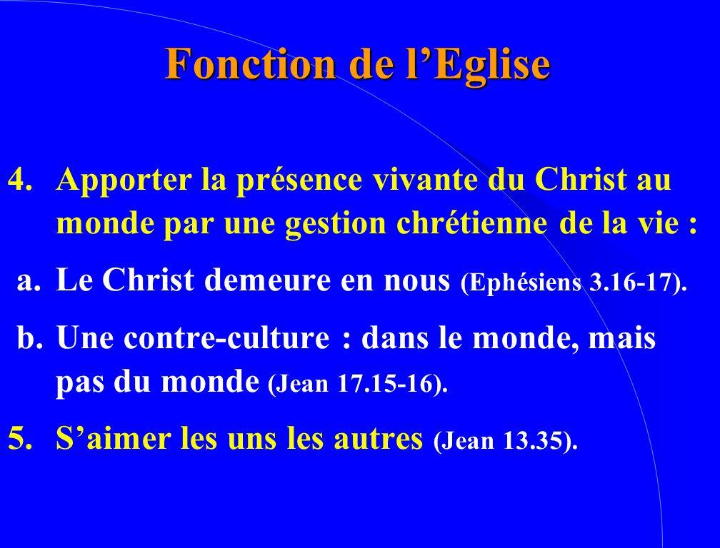 4.Apporter la présence vivante du Christ au monde par une gestion chrétienne de la vie : a.Le Christ demeure en nous (Ephésiens 3.16-17). b.Une contre