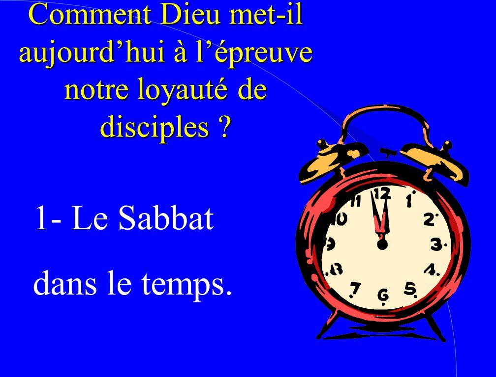 1- Le Sabbat dans le temps. Comment Dieu met-il aujourd'hui à l'épreuve notre loyauté de disciples ?