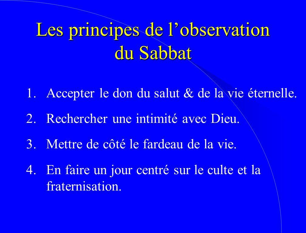 Les principes de l'observation du Sabbat 1.Accepter le don du salut & de la vie éternelle. 2.Rechercher une intimité avec Dieu. 3.Mettre de côté le fa