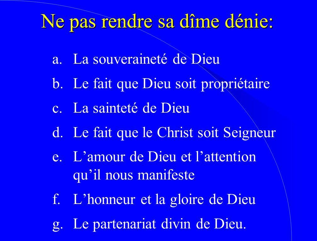 Ne pas rendre sa dîme dénie: a.La souveraineté de Dieu b.Le fait que Dieu soit propriétaire c.La sainteté de Dieu d.Le fait que le Christ soit Seigneu
