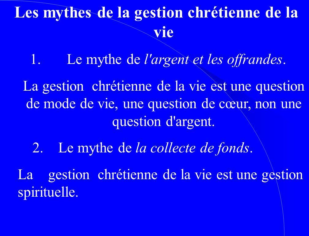 Les mythes de la gestion chrétienne de la vie 1. Le mythe de l'argent et les offrandes. La gestion chrétienne de la vie est une question de mode de vi