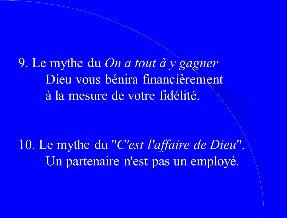 9.Le mythe du On a tout à y gagner Dieu vous bénira financièrement à la mesure de votre fidélité.