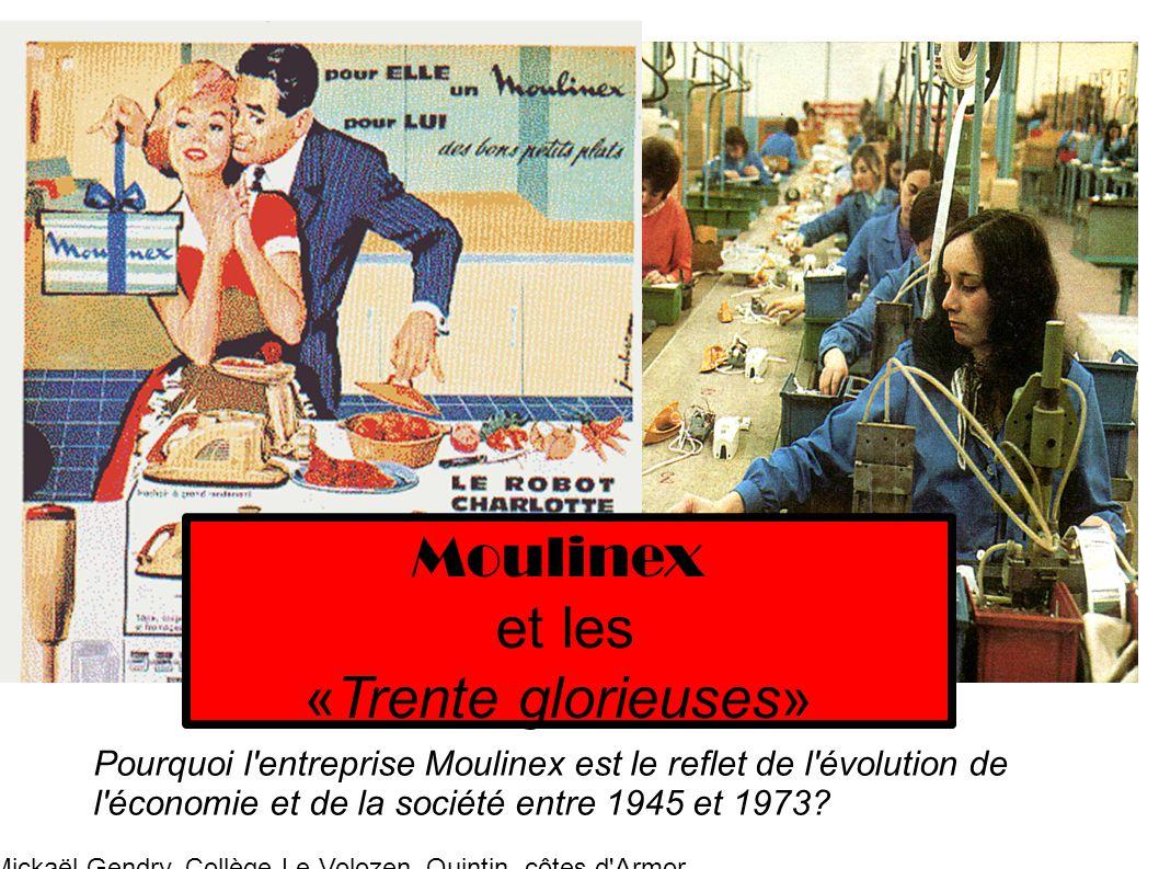 Moulinex et les «Trente glorieuses» Pourquoi l'entreprise Moulinex est le reflet de l'évolution de l'économie et de la société entre 1945 et 1973? Mic