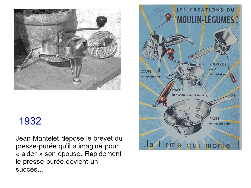 1932 Jean Mantelet dépose le brevet du presse-purée qu'il a imaginé pour « aider » son épouse. Rapidement le presse-purée devient un succès...