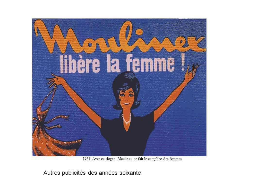 Autres publicités des années soixante 1961: Avec ce slogan, Moulinex se fait le complice des femmes