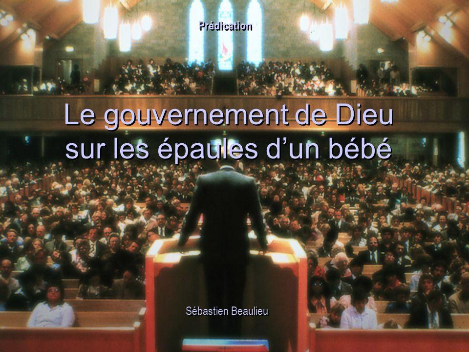 Le gouvernement de Dieu sur les épaules d'un bébé Le gouvernement de Dieu sur les épaules d'un bébé Sébastien Beaulieu Prédication