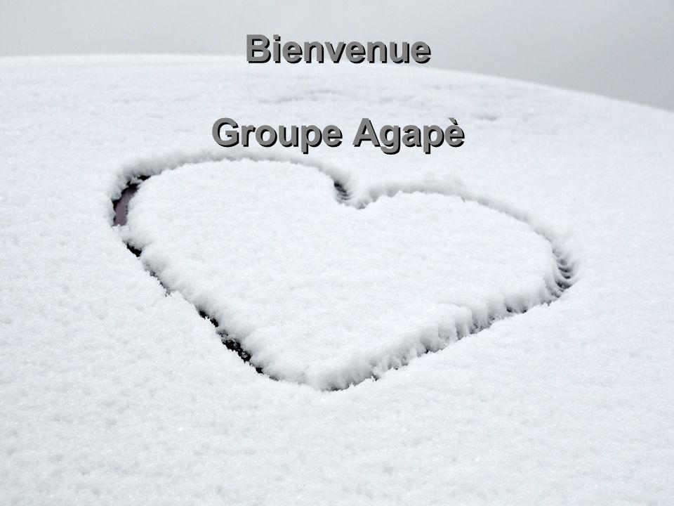 Bienvenue Groupe Agapè Bienvenue Groupe Agapè