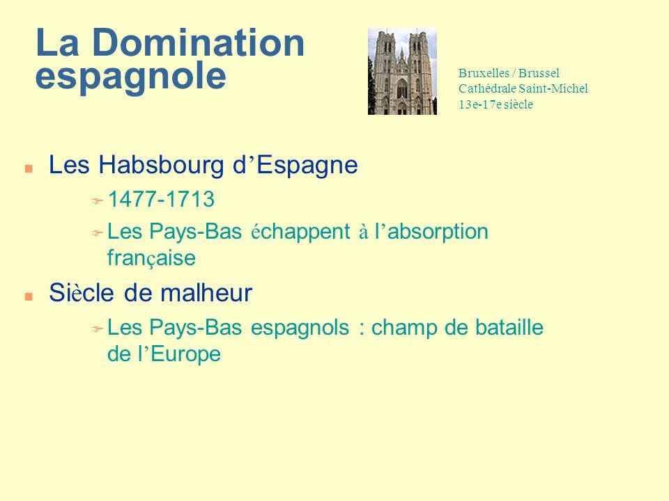 La Domination espagnole Les Habsbourg d ' Espagne F 1477-1713  Les Pays-Bas é chappent à l ' absorption fran ç aise Si è cle de malheur  Les Pays-Bas espagnols : champ de bataille de l ' Europe Bruxelles / Brussel Cathédrale Saint-Michel 13e-17e siècle
