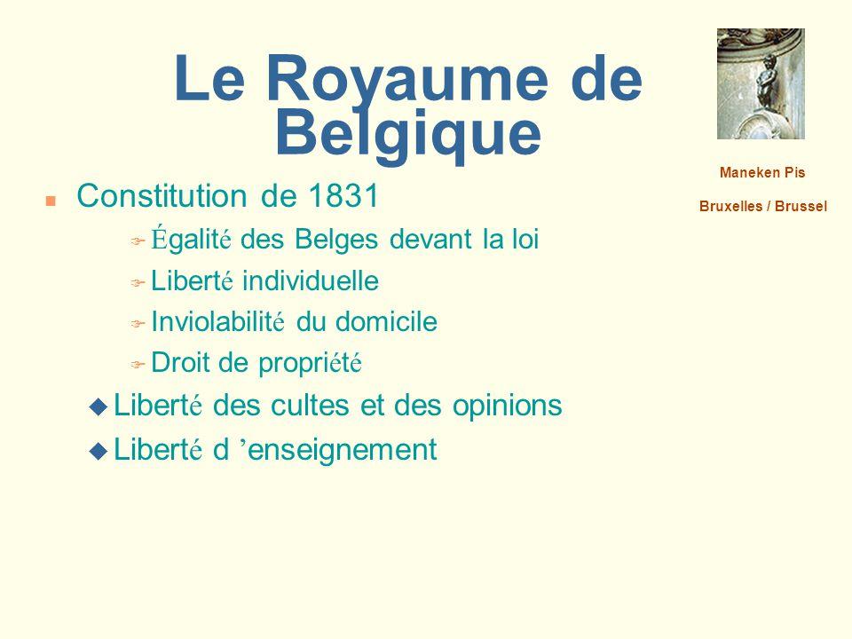 Le Royaume de Belgique n Constitution de 1831  É galit é des Belges devant la loi  Libert é individuelle  Inviolabilit é du domicile  Droit de pro