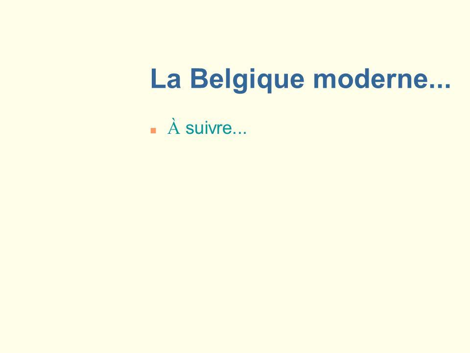 La Belgique moderne... À suivre...