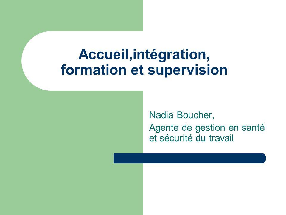 Accueil,intégration, formation et supervision Nadia Boucher, Agente de gestion en santé et sécurité du travail