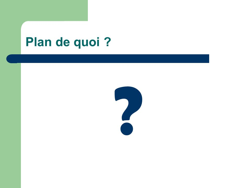 Plan de quoi ? ?