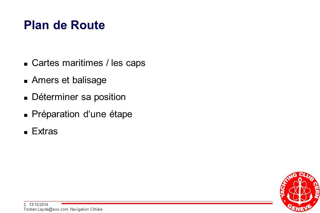 2, 13/12/2014 Torsten.Layda@swx.com, Navigation Côtière Plan de Route Cartes maritimes / les caps Amers et balisage Déterminer sa position Préparation d'une étape Extras