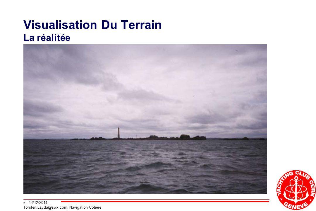 6, 13/12/2014 Torsten.Layda@swx.com, Navigation Côtière Visualisation Du Terrain La réalitée