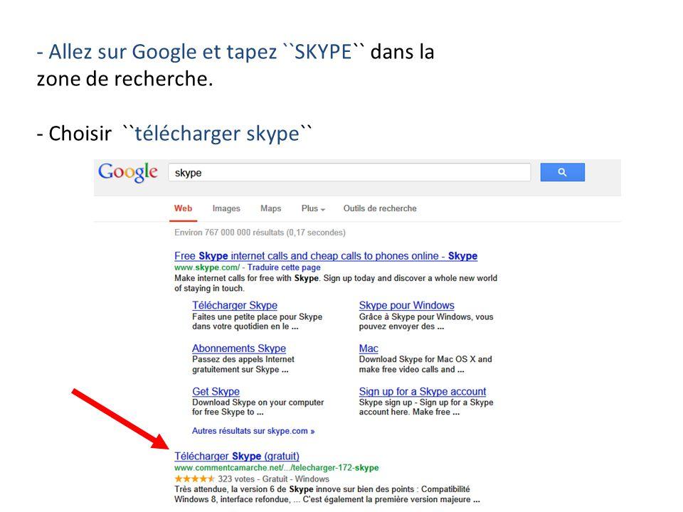 - Allez sur Google et tapez ``SKYPE`` dans la zone de recherche. - Choisir ``télécharger skype``