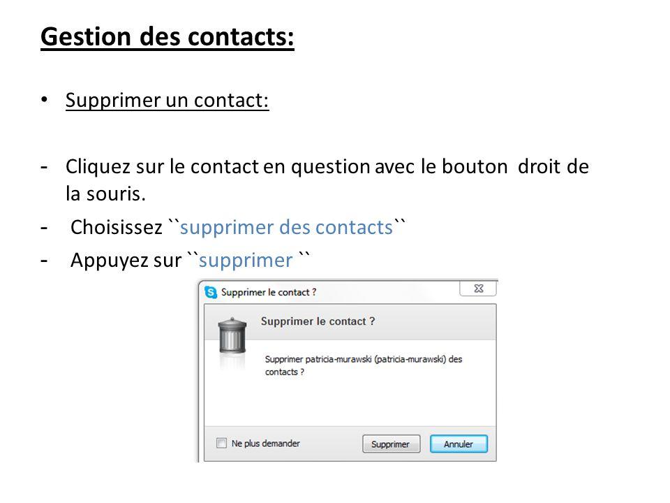 Gestion des contacts: Supprimer un contact: - Cliquez sur le contact en question avec le bouton droit de la souris. - Choisissez ``supprimer des conta