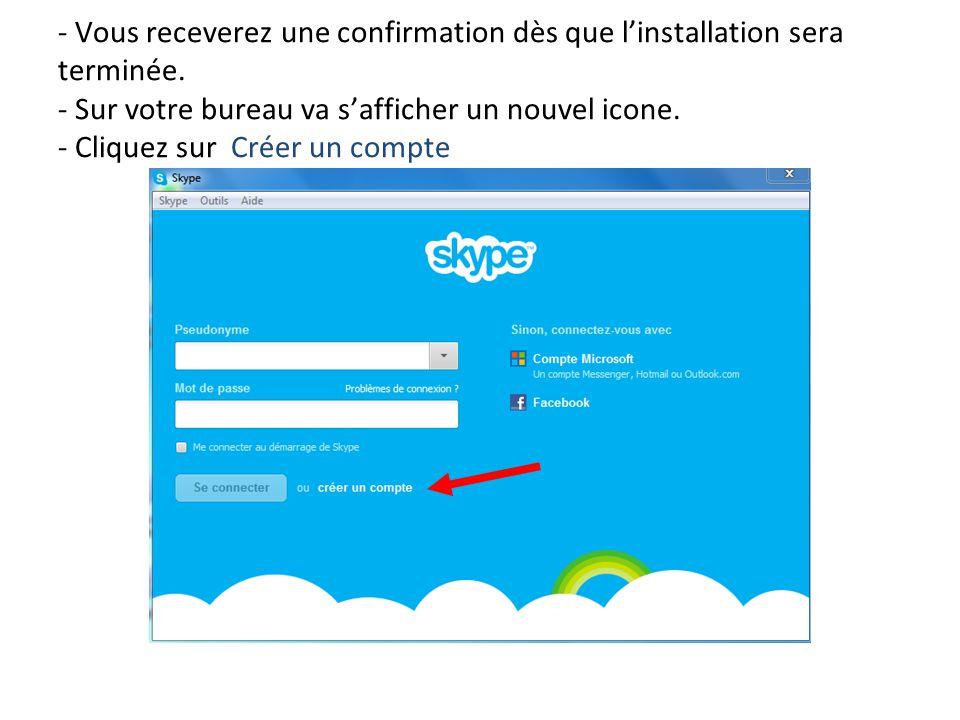 - Vous receverez une confirmation dès que l'installation sera terminée. - Sur votre bureau va s'afficher un nouvel icone. - Cliquez sur Créer un compt