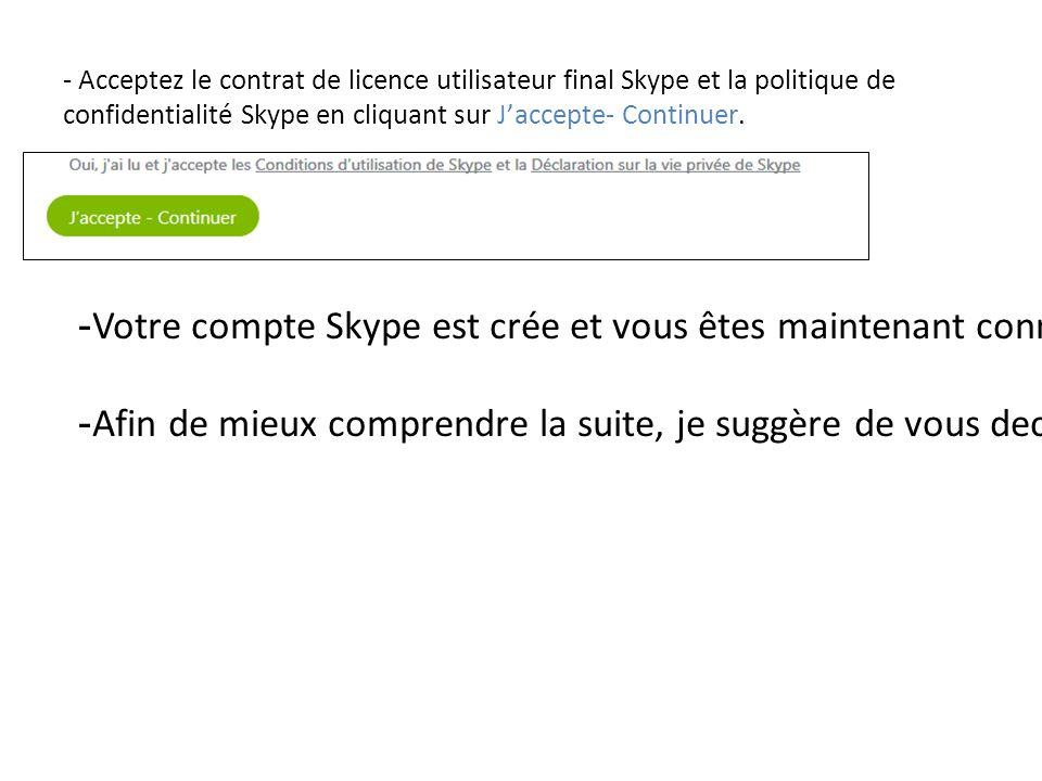 - Acceptez le contrat de licence utilisateur final Skype et la politique de confidentialité Skype en cliquant sur J'accepte- Continuer. - Votre compte