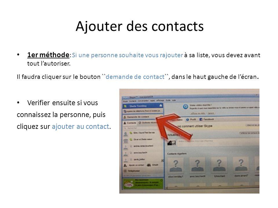 Ajouter des contacts 1er méthode : Si une personne souhaite vous rajouter à sa liste, vous devez avant tout l'autoriser. Il faudra cliquer sur le bout
