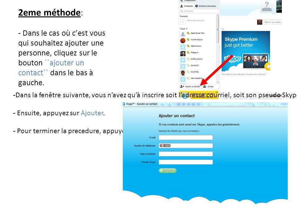 2eme méthode : - Dans le cas où c'est vous qui souhaitez ajouter une personne, cliquez sur le bouton ``ajouter un contact`` dans le bas à gauche. - Da