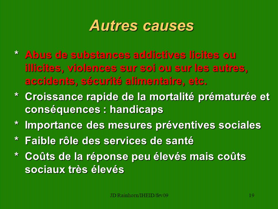 JD Rainhorn/IHEID/fev0919 Autres causes *Abus de substances addictives licites ou illicites, violences sur soi ou sur les autres, accidents, sécurité alimentaire, etc.