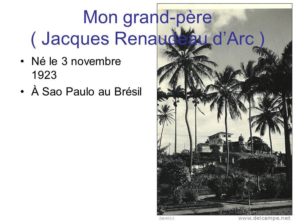 Mon grand-père ( Jacques Renaudeau d'Arc ) Né le 3 novembre 1923 À Sao Paulo au Brésil