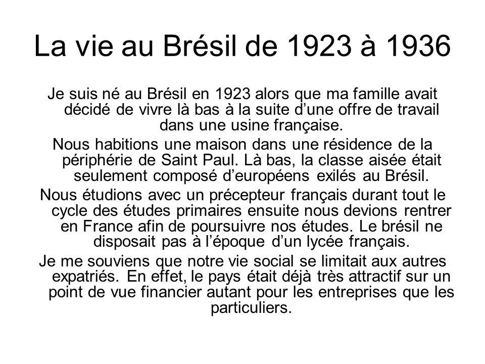 La vie au Brésil de 1923 à 1936 Je suis né au Brésil en 1923 alors que ma famille avait décidé de vivre là bas à la suite d'une offre de travail dans une usine française.