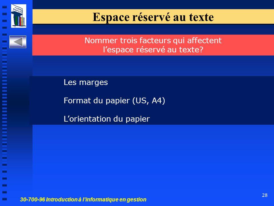 30-700-96 Introduction à l'informatique en gestion 28 Espace réservé au texte Les marges Format du papier (US, A4) L'orientation du papier Nommer trois facteurs qui affectent l'espace réservé au texte?