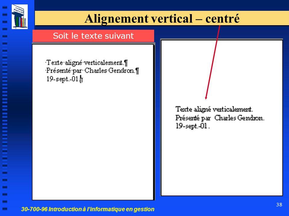 30-700-96 Introduction à l'informatique en gestion 38 Alignement vertical – centré Soit le texte suivant
