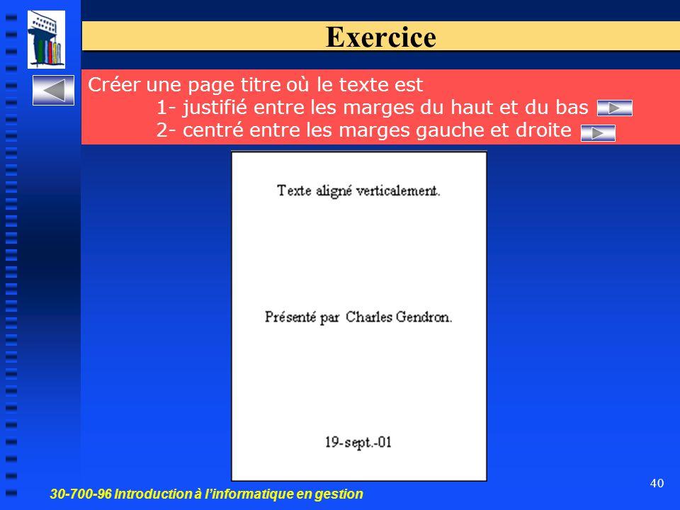 30-700-96 Introduction à l'informatique en gestion 40 Exercice Créer une page titre où le texte est 1- justifié entre les marges du haut et du bas 2- centré entre les marges gauche et droite