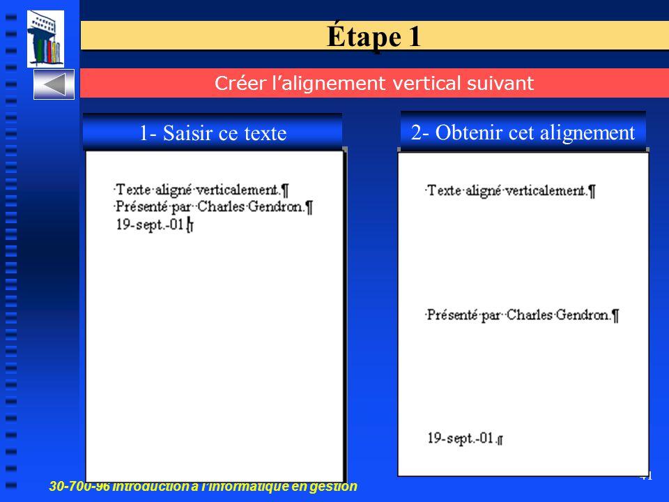 30-700-96 Introduction à l'informatique en gestion 41 Étape 1 Créer l'alignement vertical suivant 1- Saisir ce texte 2- Obtenir cet alignement