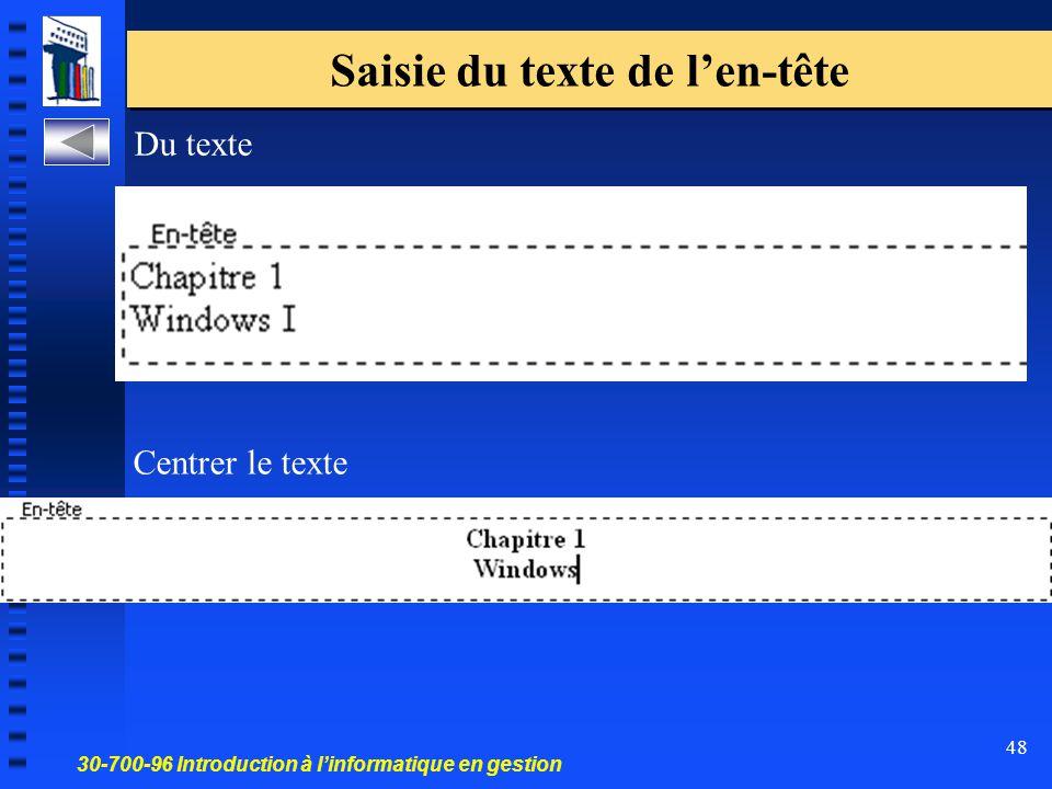 30-700-96 Introduction à l'informatique en gestion 48 Saisie du texte de l'en-tête Du texte Centrer le texte