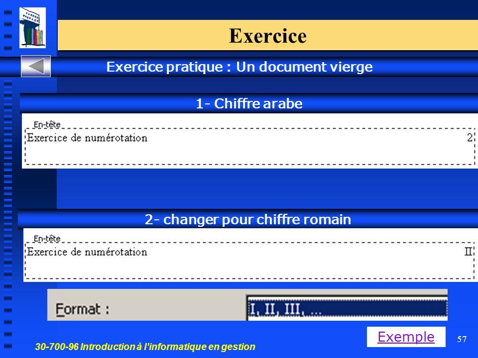 30-700-96 Introduction à l'informatique en gestion 57 Exercice Exercice pratique : Un document vierge 1- Chiffre arabe 2- changer pour chiffre romain Exemple