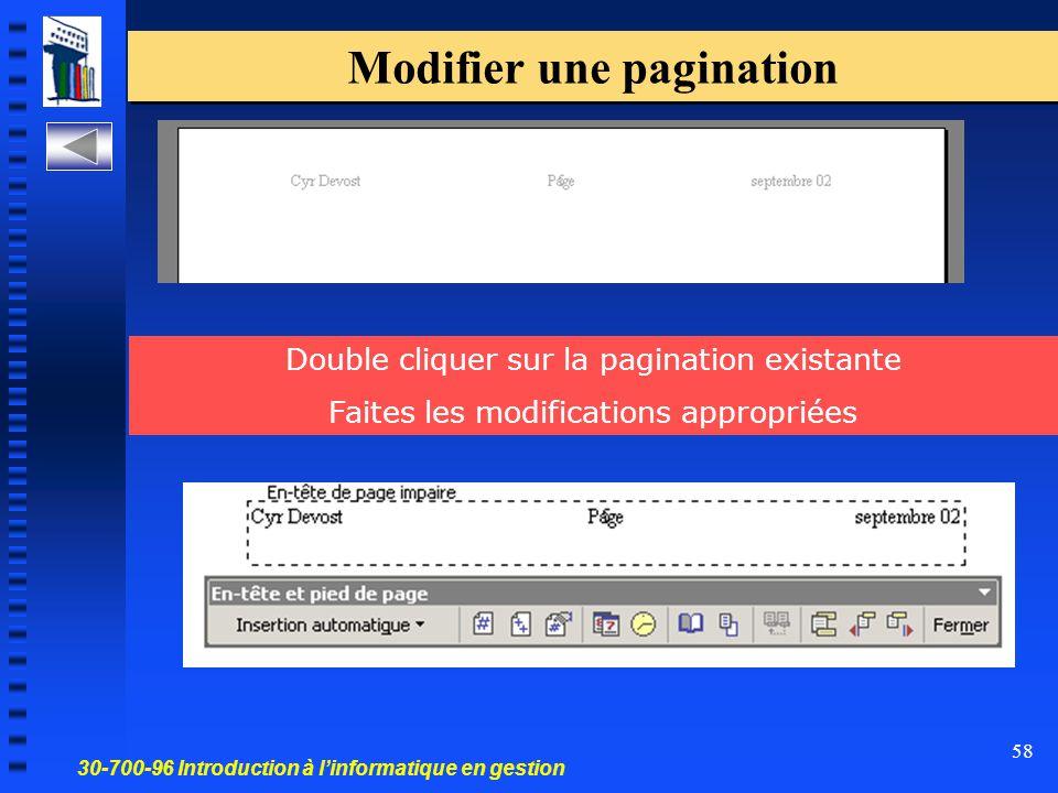 30-700-96 Introduction à l'informatique en gestion 58 Modifier une pagination Double cliquer sur la pagination existante Faites les modifications appropriées