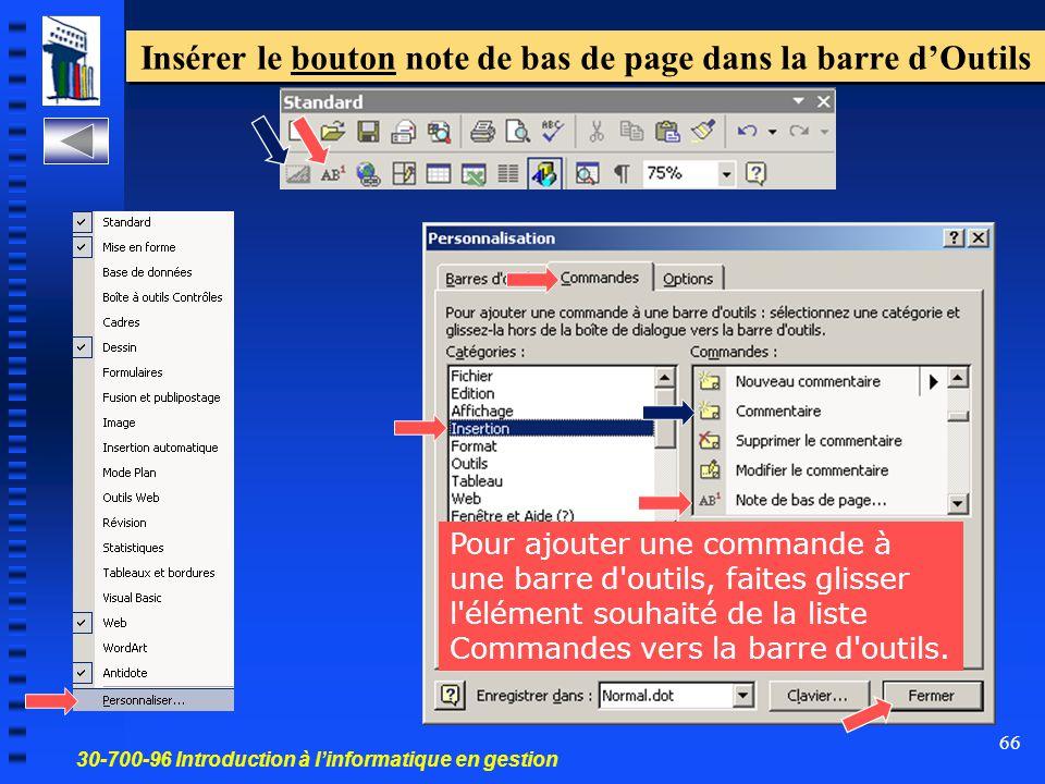 30-700-96 Introduction à l'informatique en gestion 66 Insérer le bouton note de bas de page dans la barre d'Outils Pour ajouter une commande à une barre d outils, faites glisser l élément souhaité de la liste Commandes vers la barre d outils.