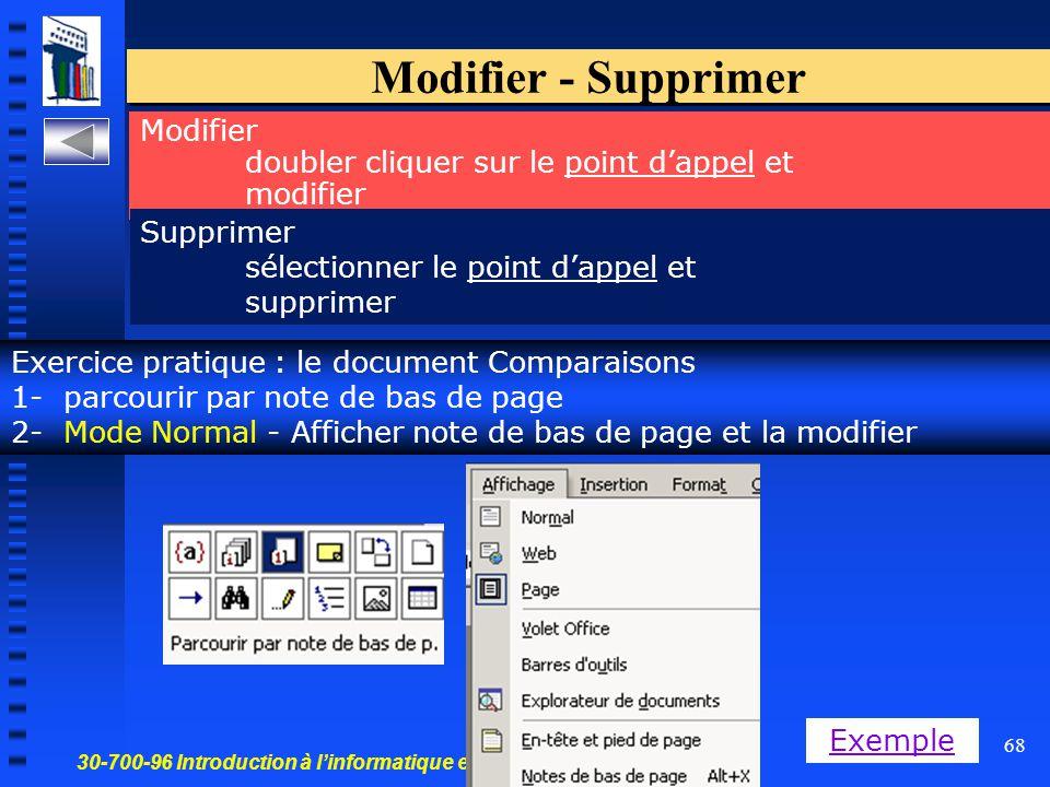 30-700-96 Introduction à l'informatique en gestion 68 Modifier - Supprimer Modifier doubler cliquer sur le point d'appel et modifier Supprimer sélectionner le point d'appel et supprimer Exercice pratique : le document Comparaisons 1- parcourir par note de bas de page 2- Mode Normal - Afficher note de bas de page et la modifier Exemple