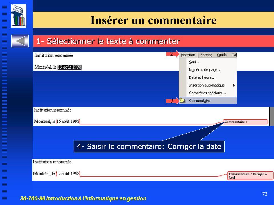 30-700-96 Introduction à l'informatique en gestion 73 Insérer un commentaire 1- Sélectionner le texte à commenter 2 3 4- Saisir le commentaire: Corriger la date