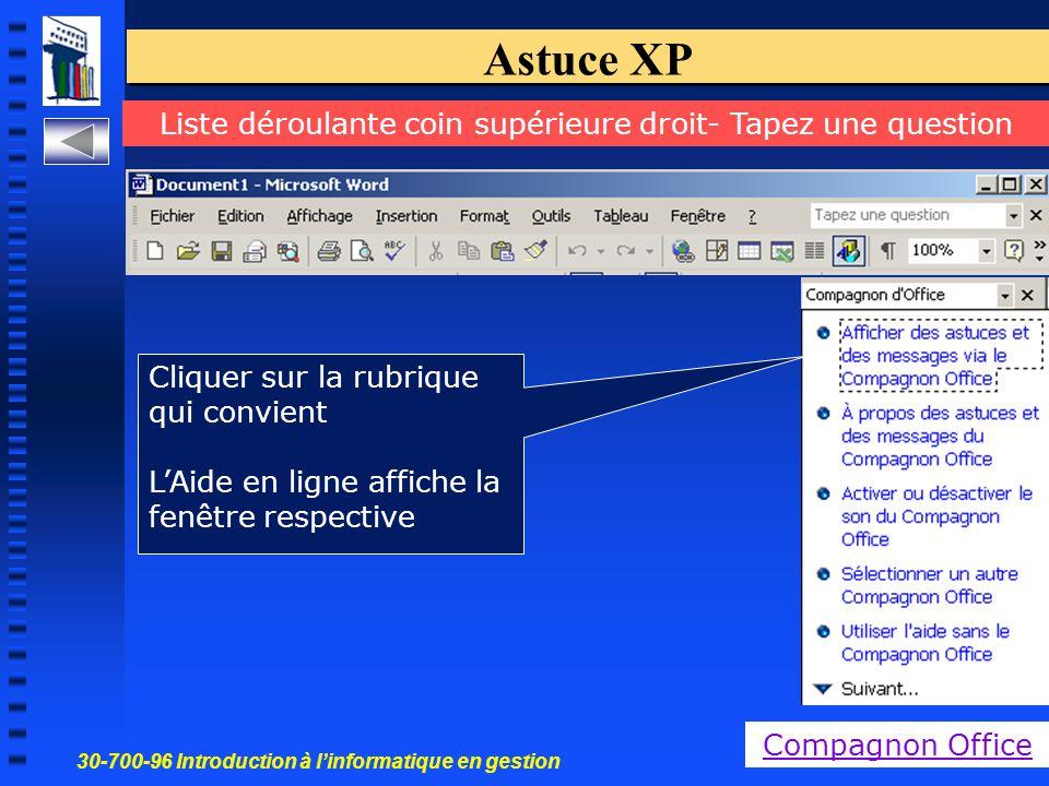 30-700-96 Introduction à l'informatique en gestion 8 Astuce XP Liste déroulante coin supérieure droit- Tapez une question Compagnon Office Cliquer sur la rubrique qui convient L'Aide en ligne affiche la fenêtre respective