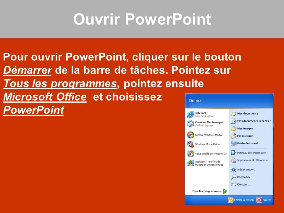 Pour ouvrir PowerPoint, cliquer sur le bouton Démarrer de la barre de tâches. Pointez sur Tous les programmes, pointez ensuite Microsoft Office et cho