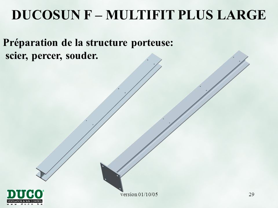 version 01/10/0529 DUCOSUN F – MULTIFIT PLUS LARGE Préparation de la structure porteuse: scier, percer, souder.