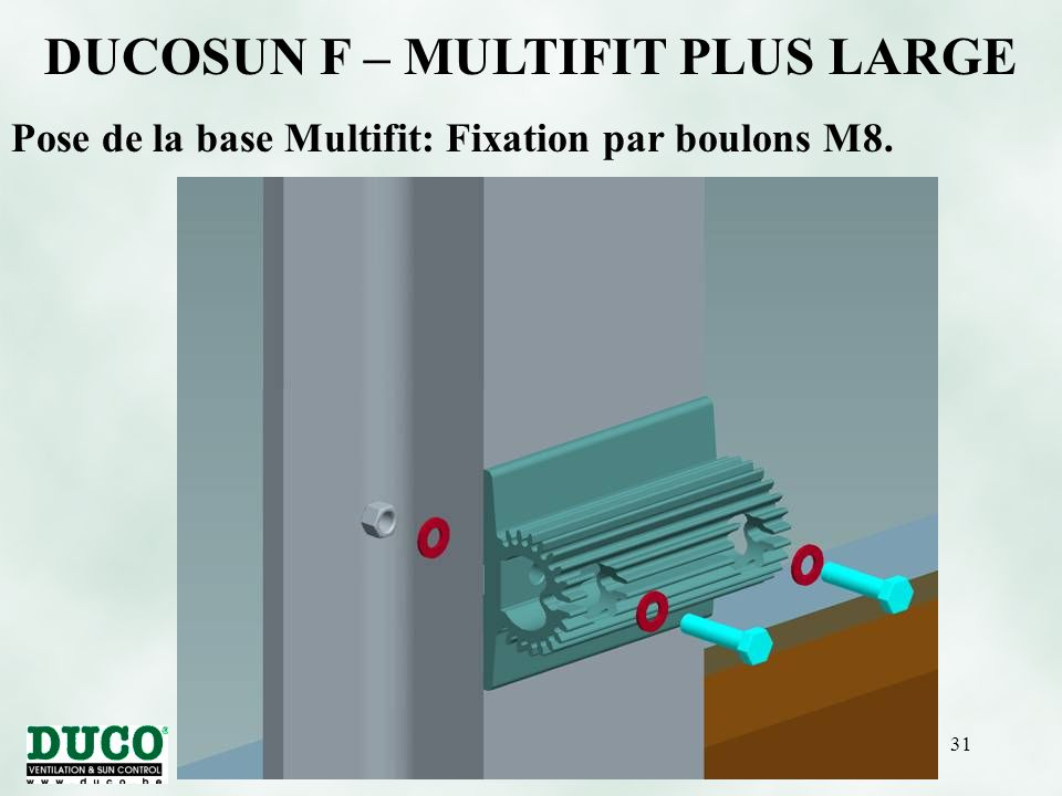 version 01/10/0531 DUCOSUN F – MULTIFIT PLUS LARGE Pose de la base Multifit: Fixation par boulons M8.