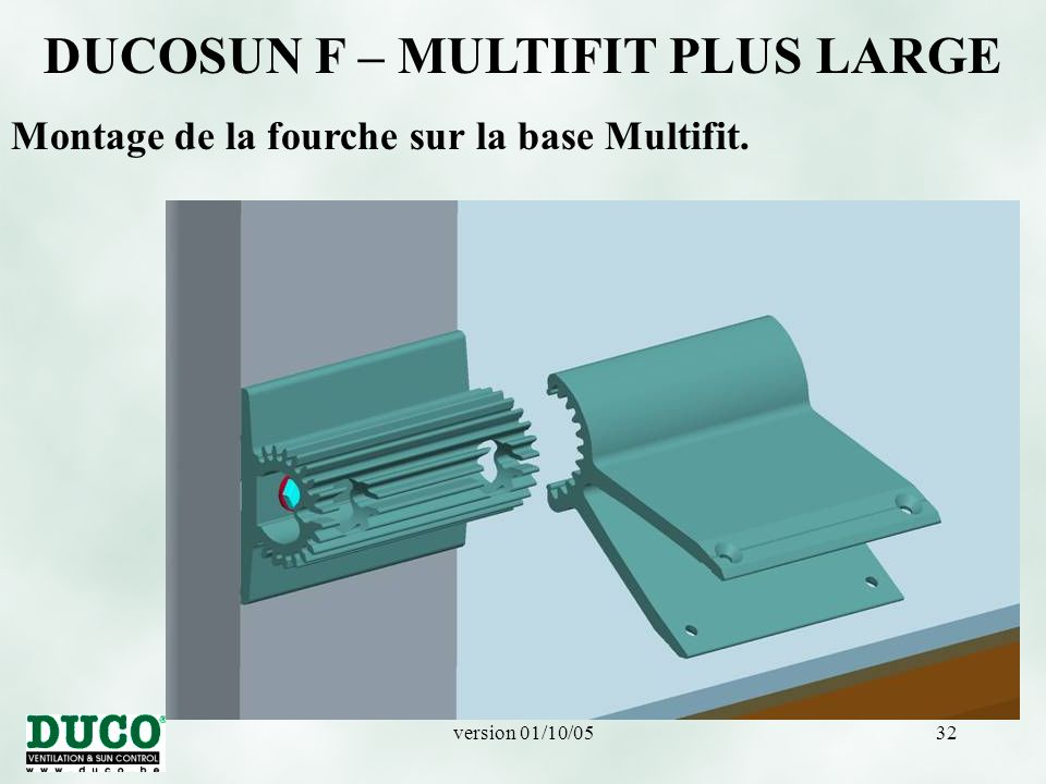 version 01/10/0532 DUCOSUN F – MULTIFIT PLUS LARGE Montage de la fourche sur la base Multifit.