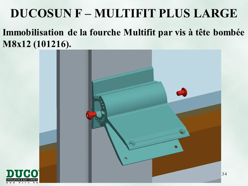 version 01/10/0534 DUCOSUN F – MULTIFIT PLUS LARGE Immobilisation de la fourche Multifit par vis à tête bombée M8x12 (101216).