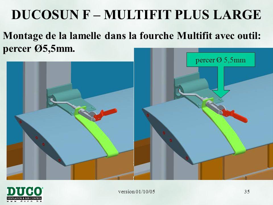 version 01/10/0535 DUCOSUN F – MULTIFIT PLUS LARGE Montage de la lamelle dans la fourche Multifit avec outil: percer Ø5,5mm.