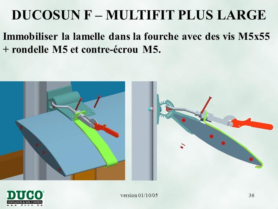 version 01/10/0536 DUCOSUN F – MULTIFIT PLUS LARGE Immobiliser la lamelle dans la fourche avec des vis M5x55 + rondelle M5 et contre-écrou M5.