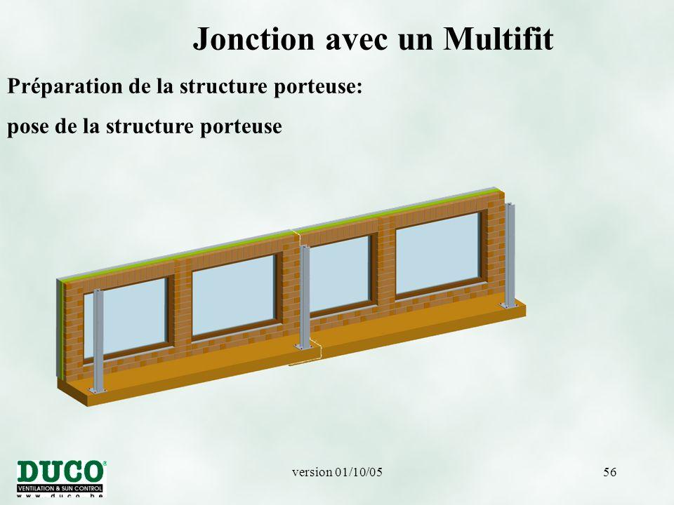 version 01/10/0556 Jonction avec un Multifit Préparation de la structure porteuse: pose de la structure porteuse