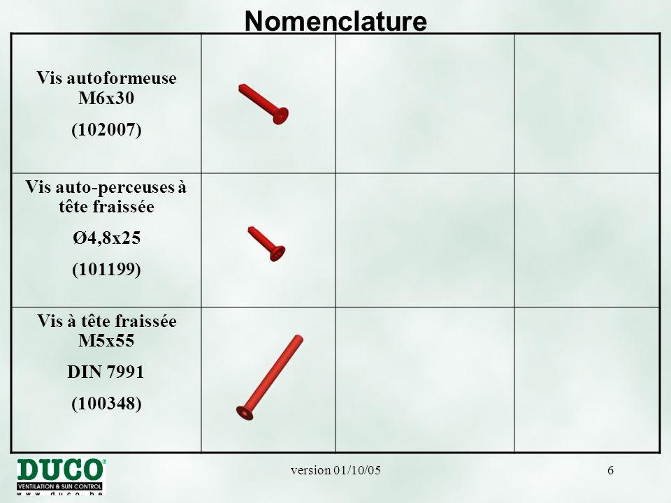 version 01/10/056 Nomenclature Vis autoformeuse M6x30 (102007) Vis auto-perceuses à tête fraissée Ø4,8x25 (101199) Vis à tête fraissée M5x55 DIN 7991 (100348)