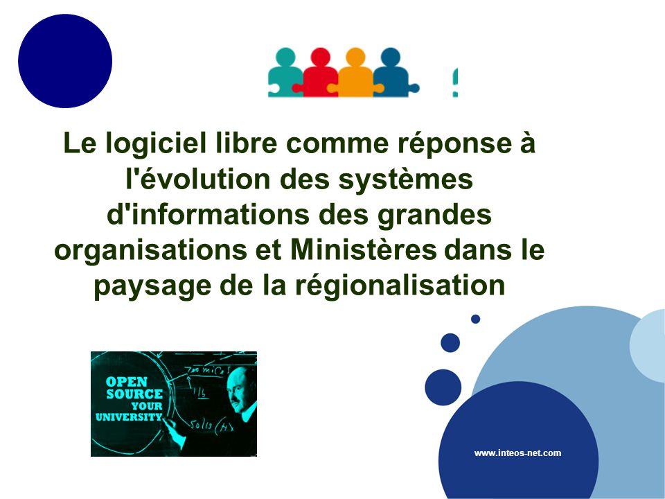 Le logiciel libre comme réponse à l évolution des systèmes d informations des grandes organisations et Ministères dans le paysage de la régionalisation www.inteos-net.com