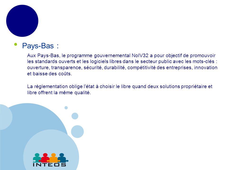 www.company.com Pays-Bas : Aux Pays-Bas, le programme gouvernemental NoIV32 a pour objectif de promouvoir les standards ouverts et les logiciels libres dans le secteur public avec les mots-clés : ouverture, transparence, sécurité, durabilité, compétitivité des entreprises, innovation et baisse des coûts.